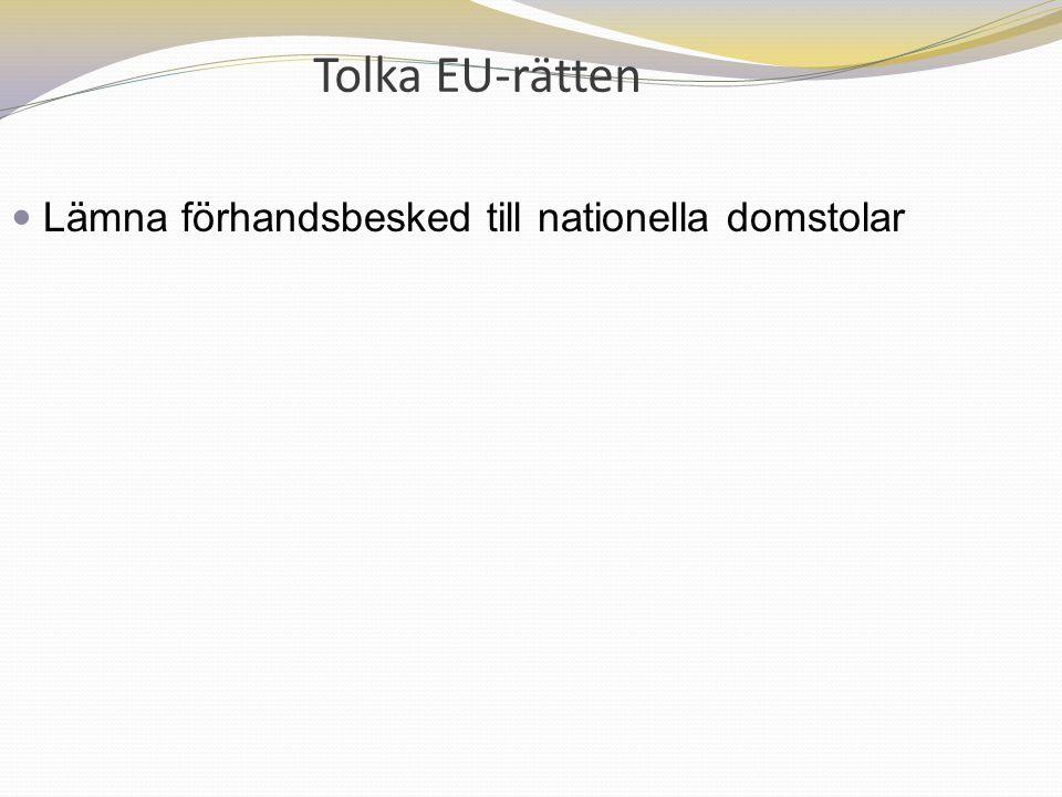 Tolka EU-rätten Lämna förhandsbesked till nationella domstolar 29