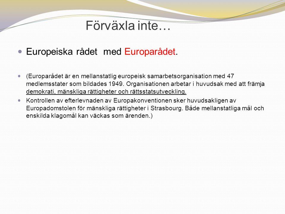 Förväxla inte… Europeiska rådet med Europarådet.