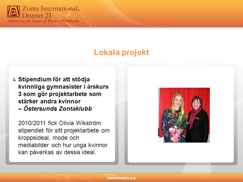 Lokala projekt Stipendium för att stödja kvinnliga gymnasister i årskurs 3 som gör projektarbete som stärker andra kvinnor.