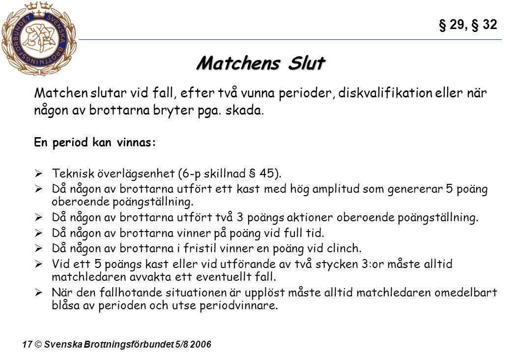 § 29, § 32 Matchens Slut. Matchen slutar vid fall, efter två vunna perioder, diskvalifikation eller när.