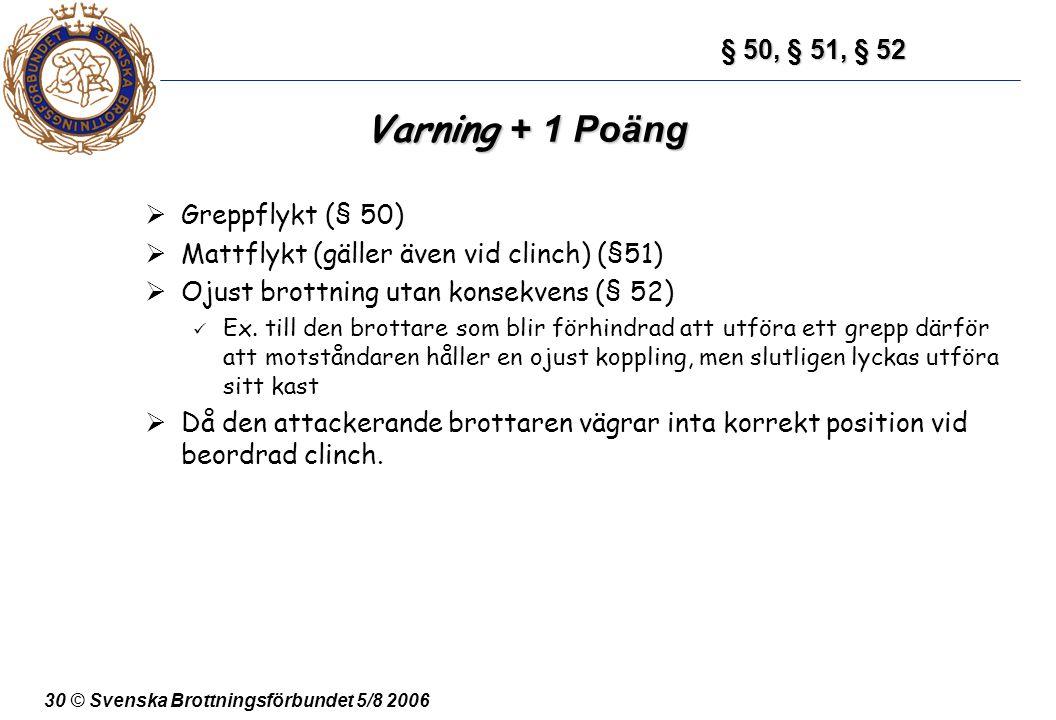 Varning + 1 Poäng § 50, § 51, § 52 Greppflykt (§ 50)