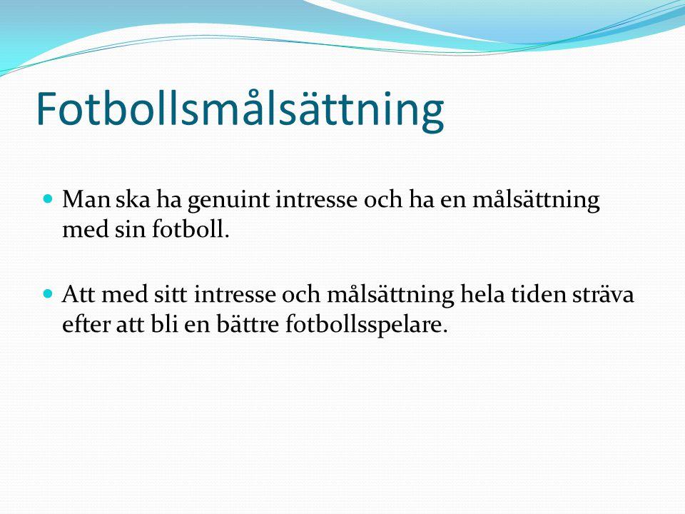 Fotbollsmålsättning Man ska ha genuint intresse och ha en målsättning med sin fotboll.