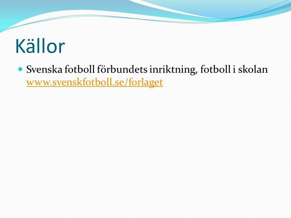Källor Svenska fotboll förbundets inriktning, fotboll i skolan www.svenskfotboll.se/forlaget