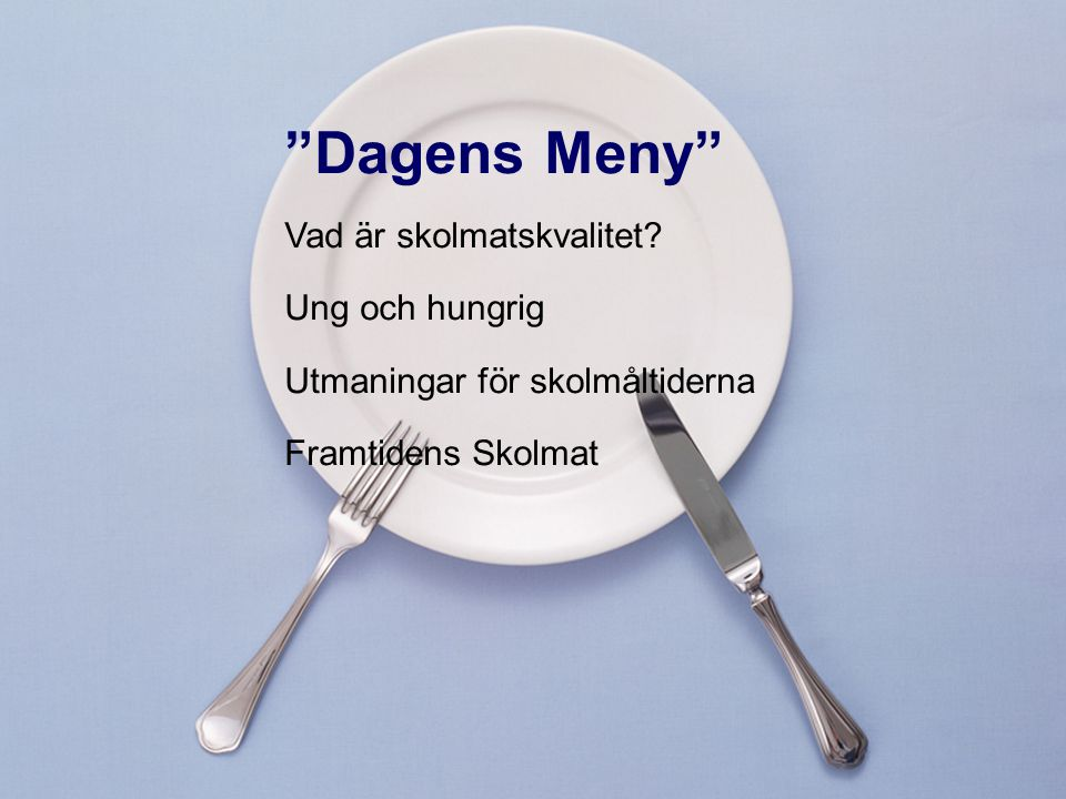 Dagens Meny Vad är skolmatskvalitet Ung och hungrig