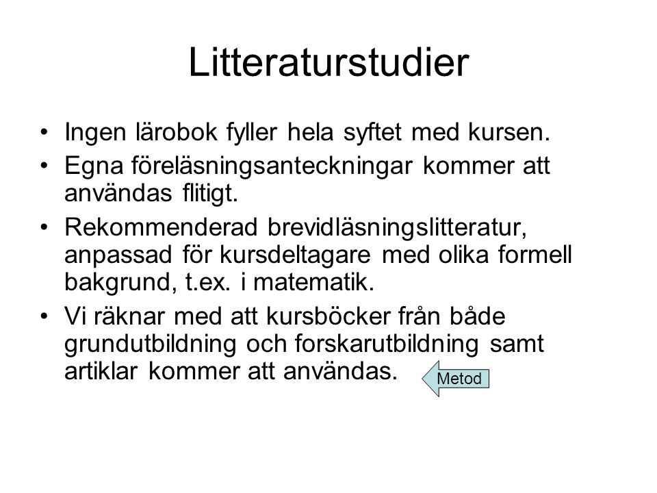 Litteraturstudier Ingen lärobok fyller hela syftet med kursen.