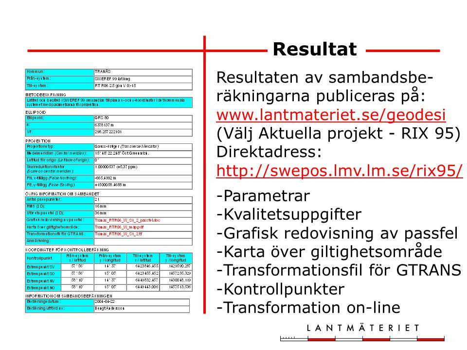 Resultat Resultaten av sambandsbe-räkningarna publiceras på: www.lantmateriet.se/geodesi (Välj Aktuella projekt - RIX 95)