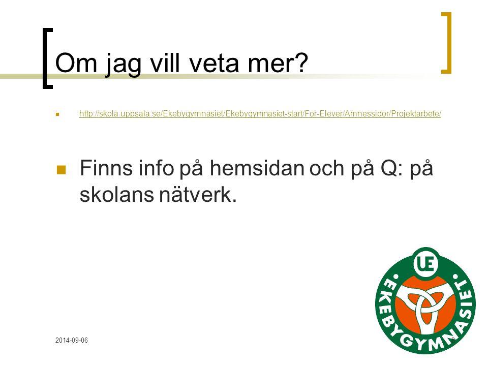 Om jag vill veta mer http://skola.uppsala.se/Ekebygymnasiet/Ekebygymnasiet-start/For-Elever/Amnessidor/Projektarbete/