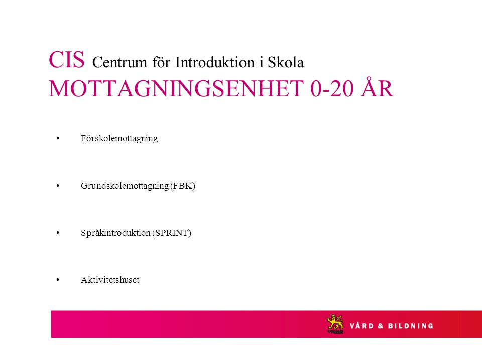 CIS Centrum för Introduktion i Skola MOTTAGNINGSENHET 0-20 ÅR