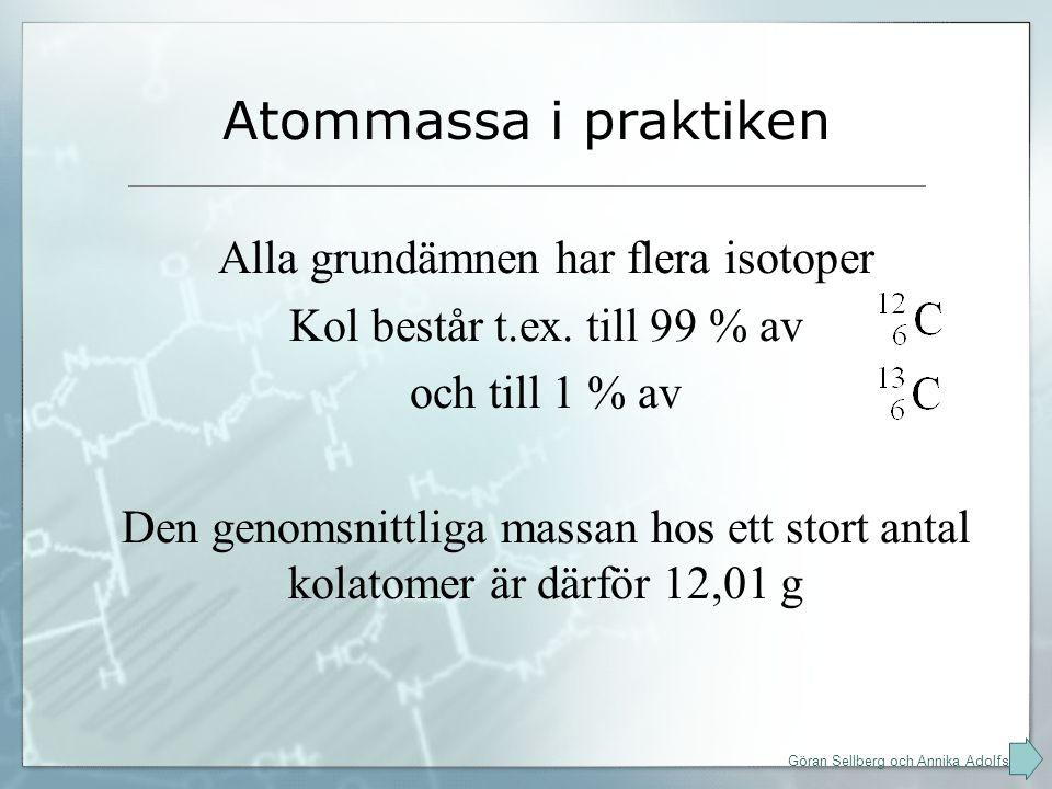 Atommassa i praktiken Alla grundämnen har flera isotoper