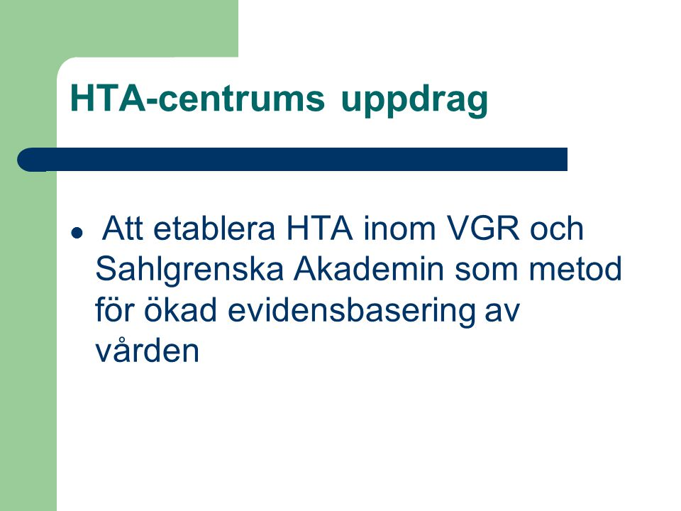 HTA-centrums uppdrag Att etablera HTA inom VGR och Sahlgrenska Akademin som metod för ökad evidensbasering av vården.