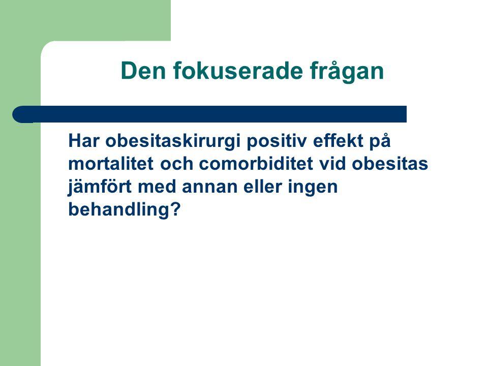 Den fokuserade frågan Har obesitaskirurgi positiv effekt på mortalitet och comorbiditet vid obesitas jämfört med annan eller ingen behandling