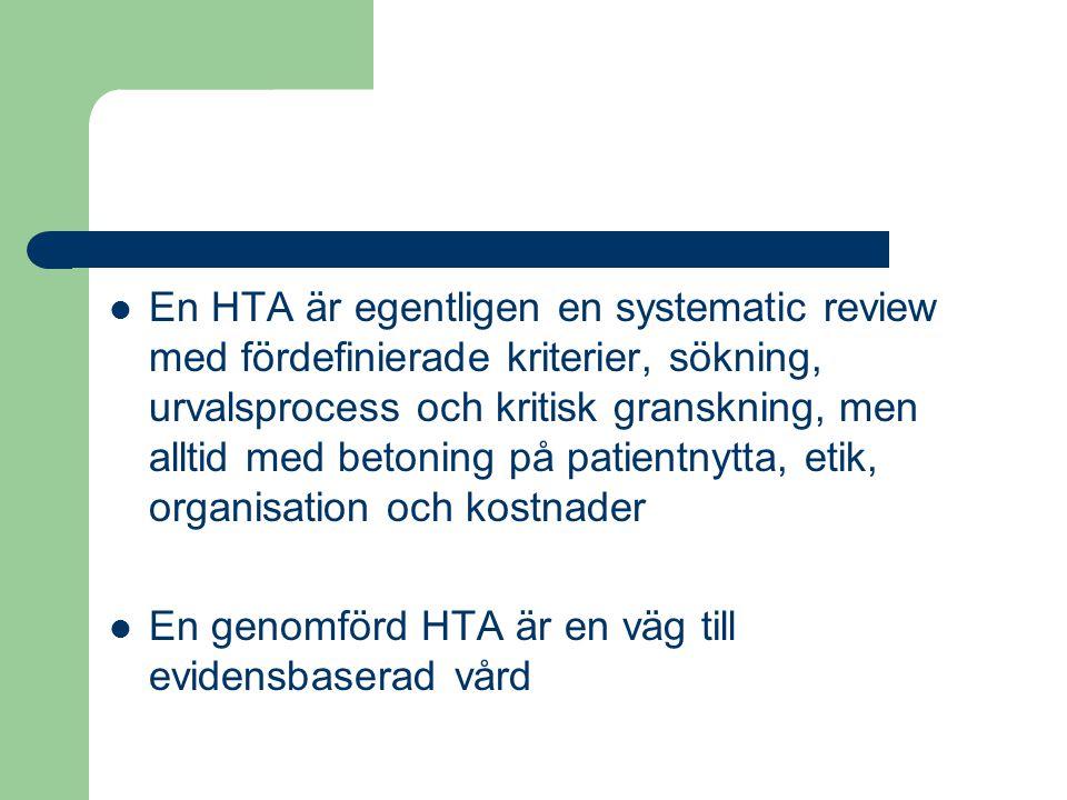 En HTA är egentligen en systematic review med fördefinierade kriterier, sökning, urvalsprocess och kritisk granskning, men alltid med betoning på patientnytta, etik, organisation och kostnader