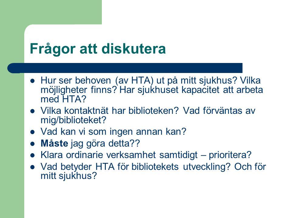 Frågor att diskutera Hur ser behoven (av HTA) ut på mitt sjukhus Vilka möjligheter finns Har sjukhuset kapacitet att arbeta med HTA