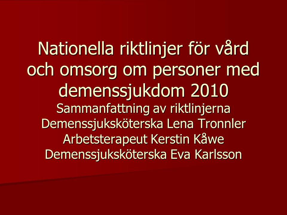 Nationella riktlinjer för vård och omsorg om personer med demenssjukdom 2010 Sammanfattning av riktlinjerna Demenssjuksköterska Lena Tronnler Arbetsterapeut Kerstin Kåwe Demenssjuksköterska Eva Karlsson