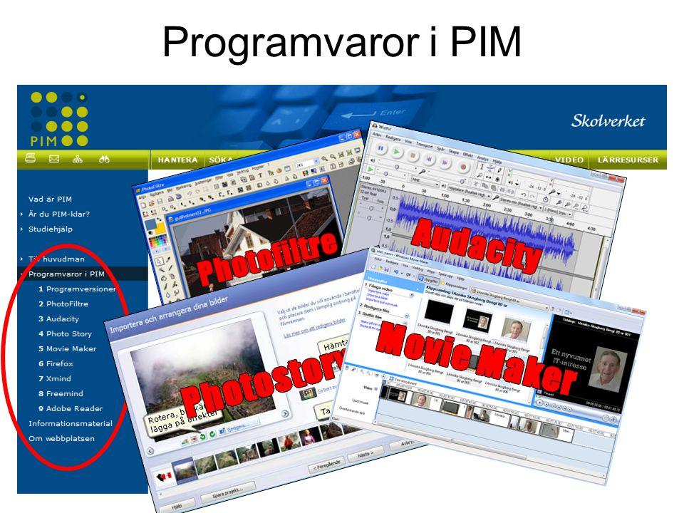 Programvaror i PIM http://www.pim.skolverket.se/xp/Eva/Photofiltre/ id=3269. http://www.pim.skolverket.se/xp/Eva/PowerPoint/ id=3270.