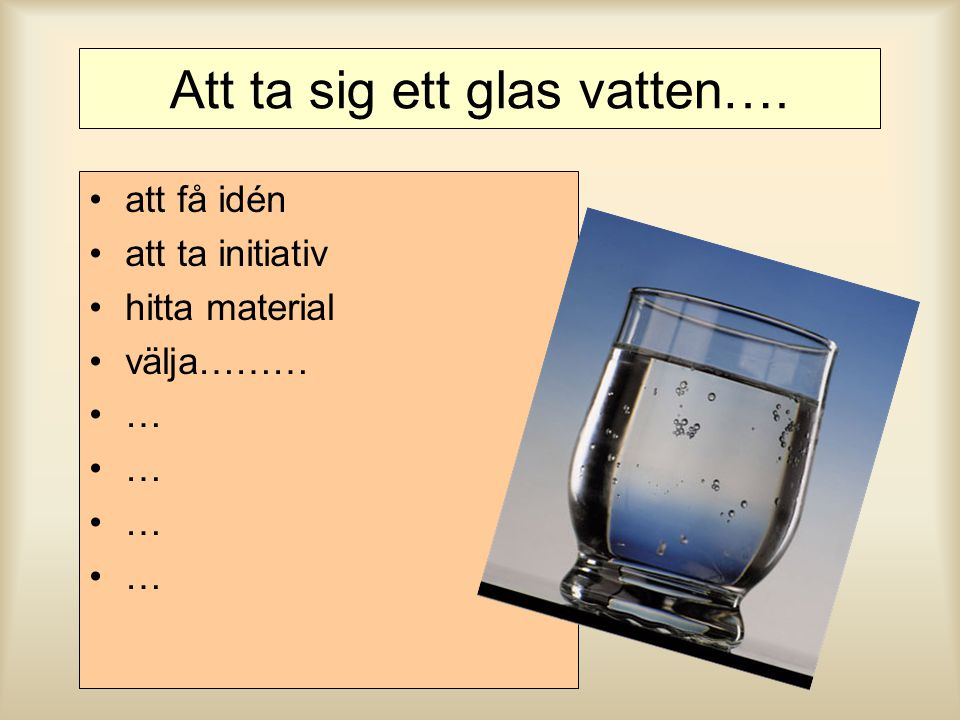 Att ta sig ett glas vatten….