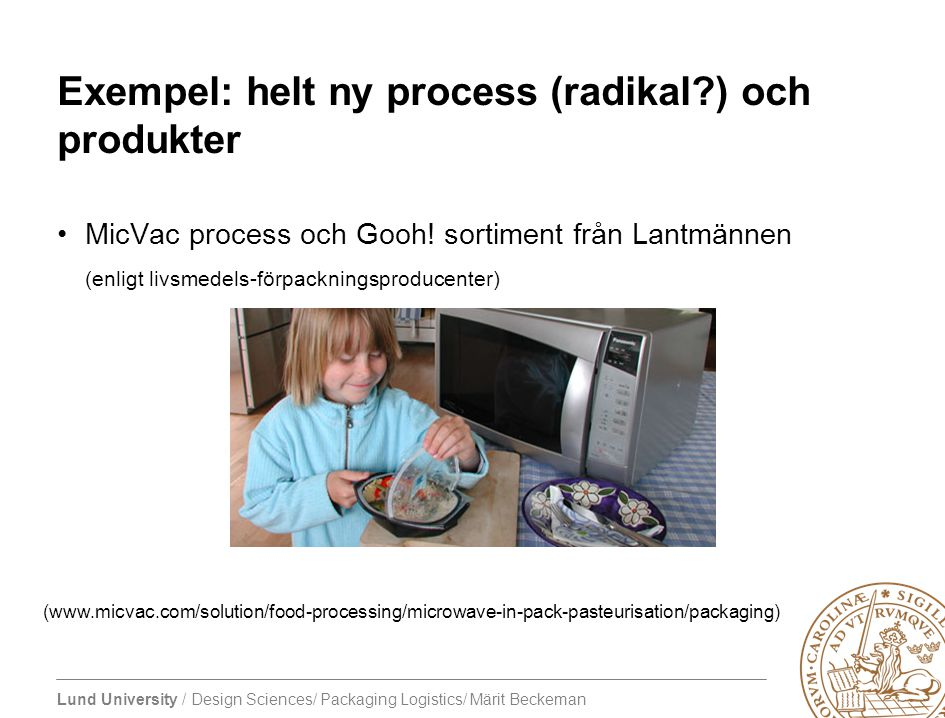 Exempel: helt ny process (radikal ) och produkter