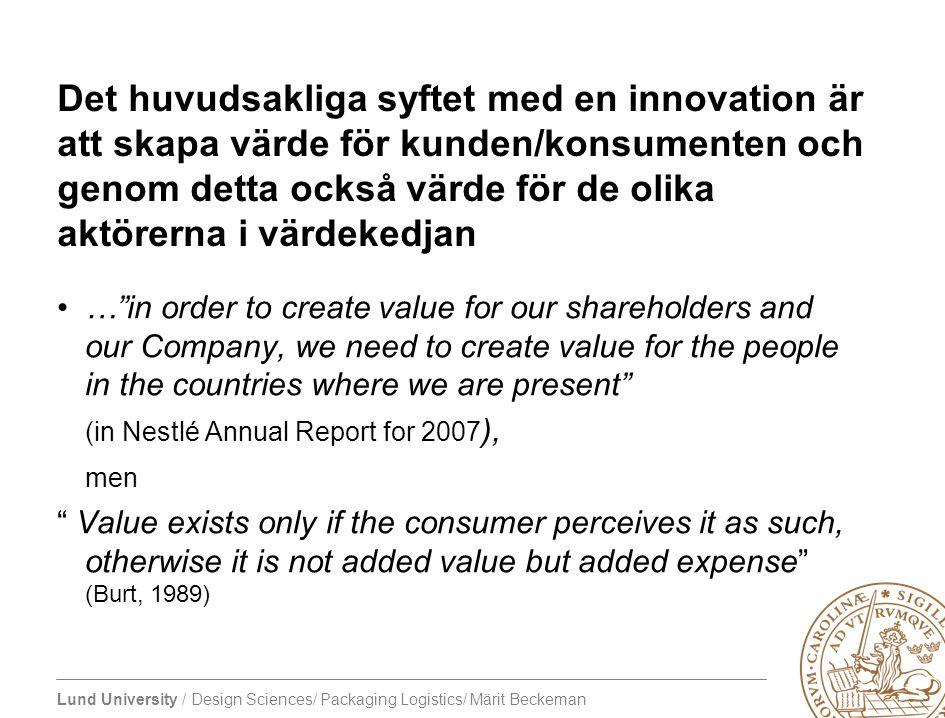 Det huvudsakliga syftet med en innovation är att skapa värde för kunden/konsumenten och genom detta också värde för de olika aktörerna i värdekedjan