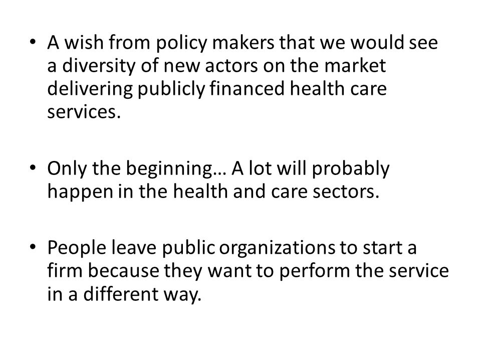 A wish from policy makers that we would see a diversity of new actors on the market delivering publicly financed health care services.