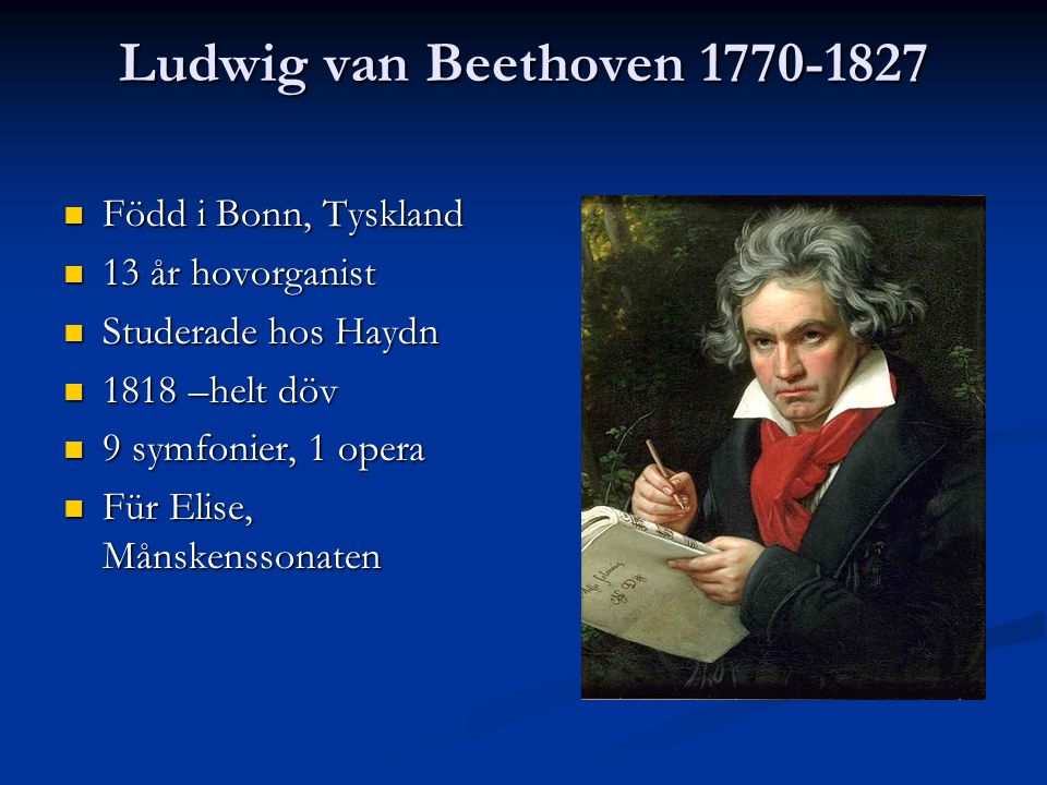 Ludwig van Beethoven 1770-1827 Född i Bonn, Tyskland 13 år hovorganist