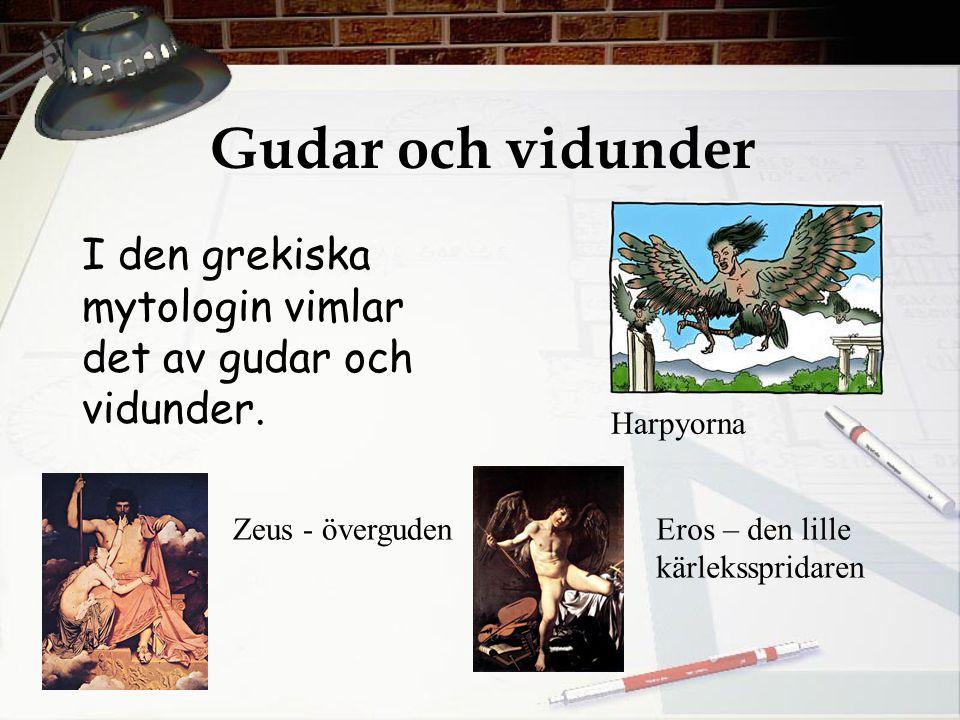 Gudar och vidunder I den grekiska mytologin vimlar det av gudar och vidunder. Harpyorna. Zeus - överguden.