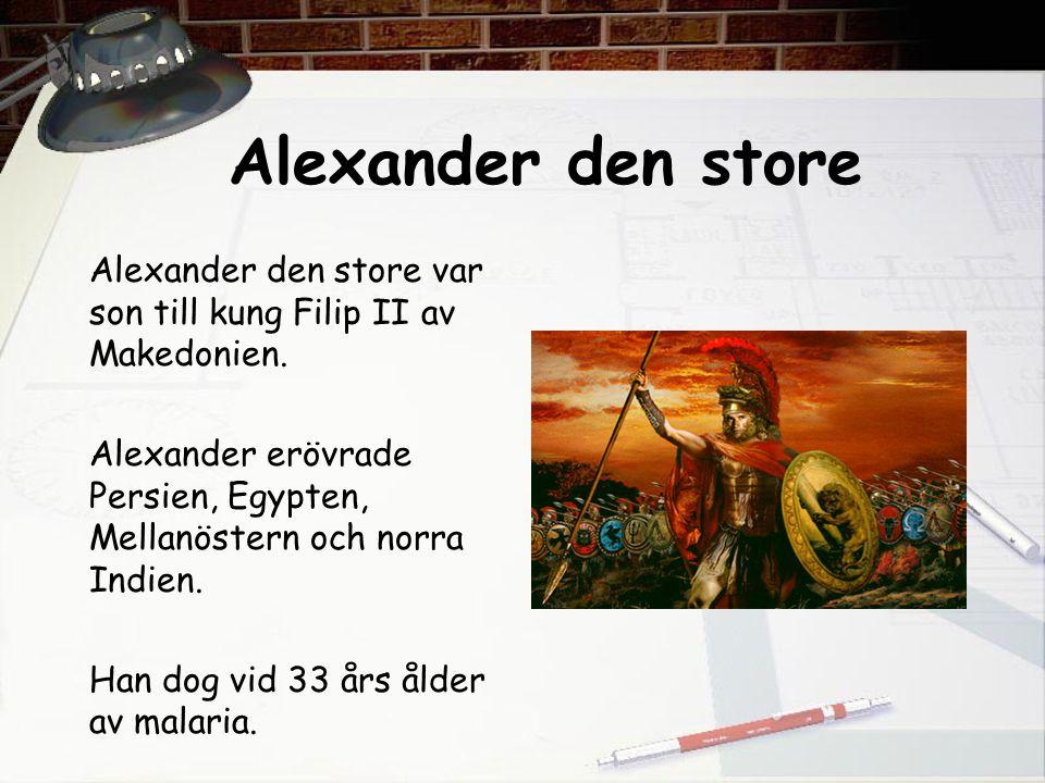 Alexander den store Alexander den store var son till kung Filip II av Makedonien.
