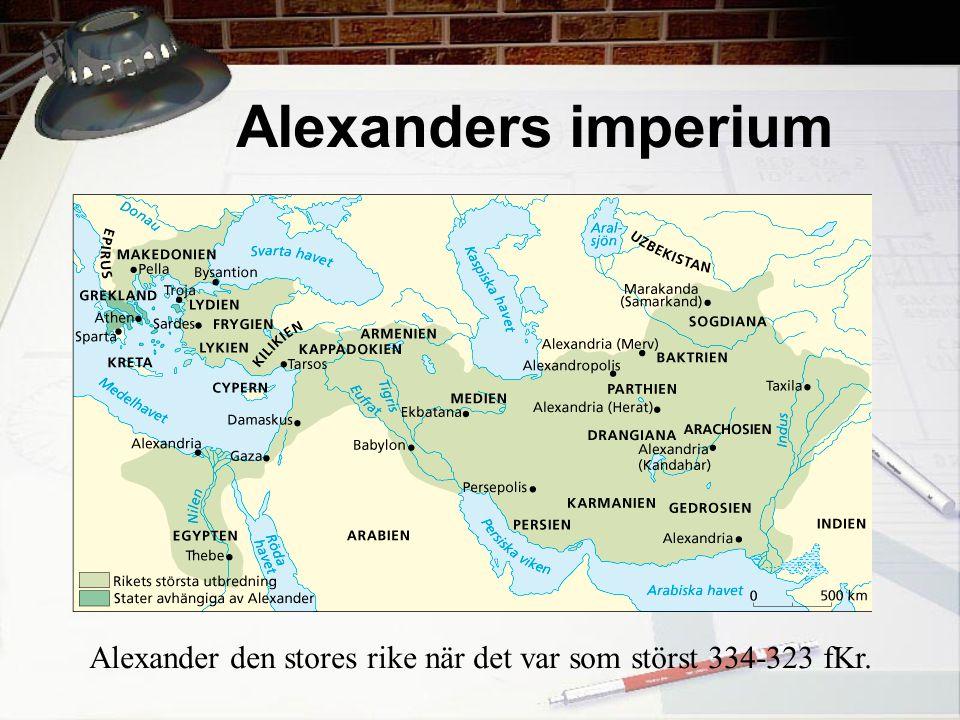 Alexanders imperium Alexander den stores rike när det var som störst 334-323 fKr.