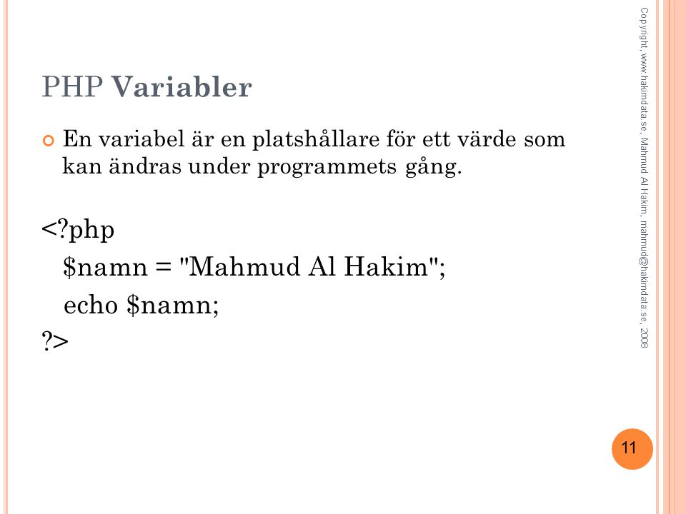 PHP Variabler < php $namn = Mahmud Al Hakim ; echo $namn; >