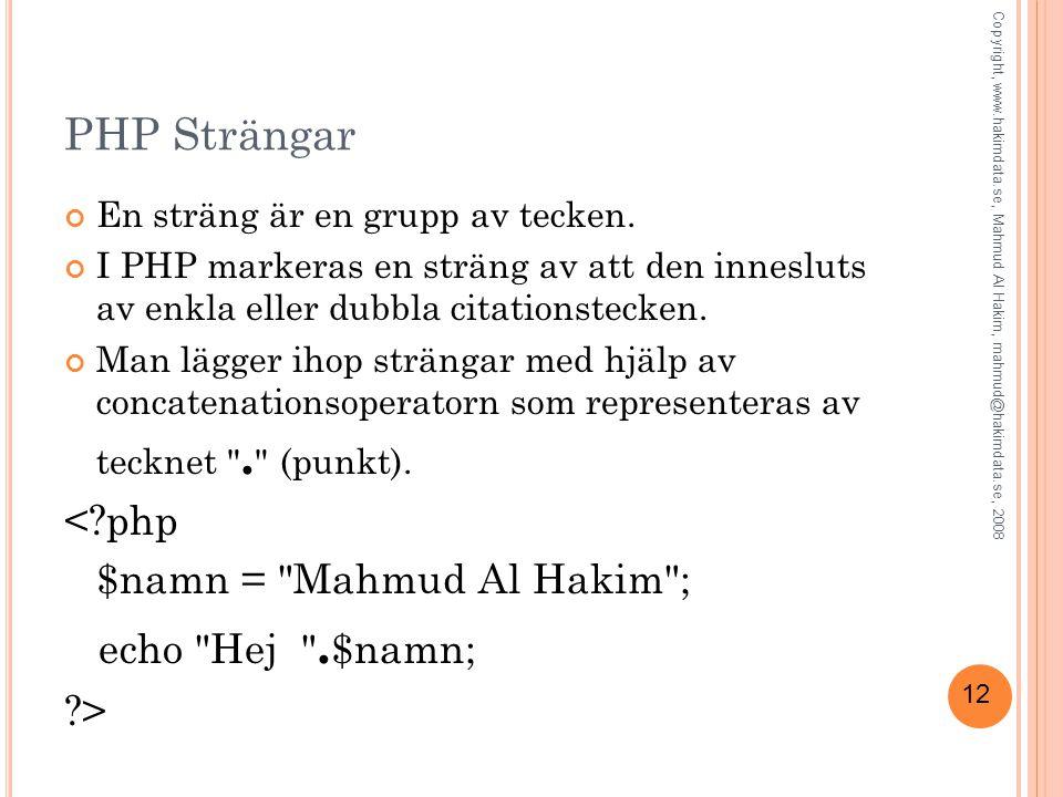 PHP Strängar < php $namn = Mahmud Al Hakim ; echo Hej .$namn;