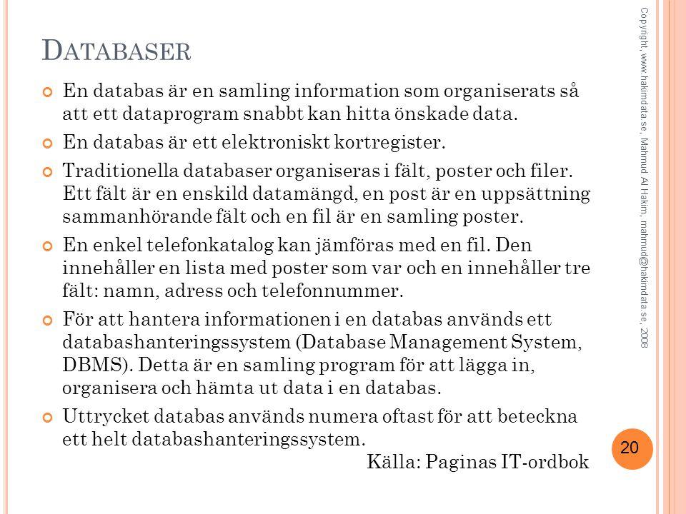Databaser En databas är en samling information som organiserats så att ett dataprogram snabbt kan hitta önskade data.
