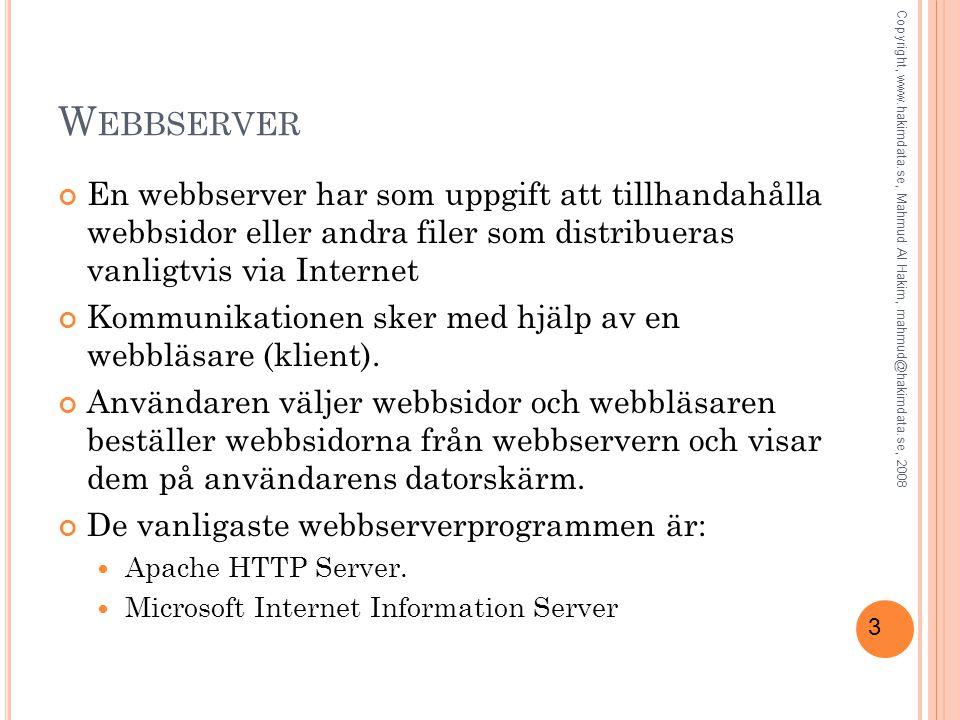 Webbserver En webbserver har som uppgift att tillhandahålla webbsidor eller andra filer som distribueras vanligtvis via Internet.