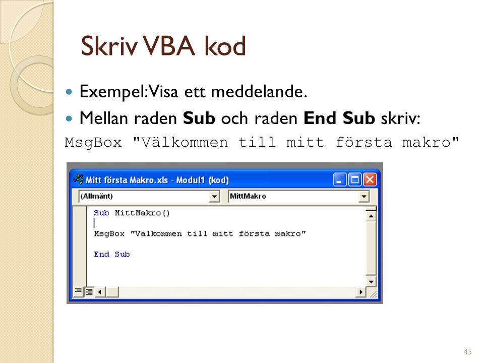 Skriv VBA kod Exempel: Visa ett meddelande.