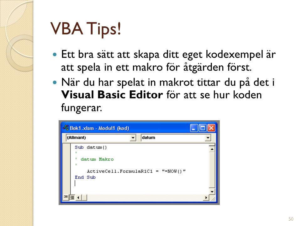 VBA Tips! Ett bra sätt att skapa ditt eget kodexempel är att spela in ett makro för åtgärden först.
