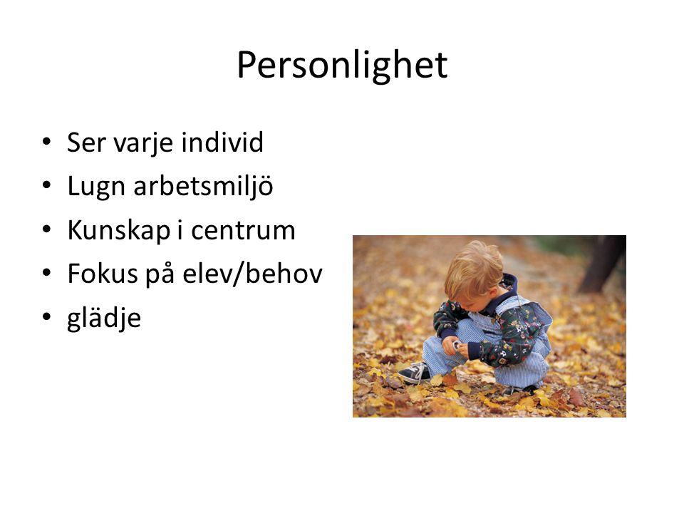 Personlighet Ser varje individ Lugn arbetsmiljö Kunskap i centrum