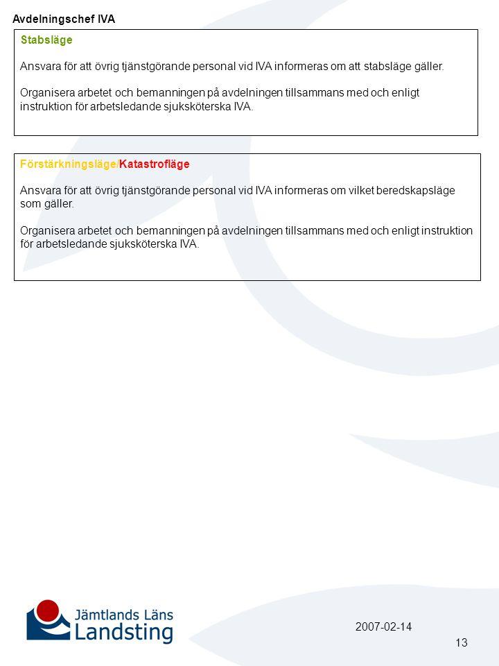 Avdelningschef IVA Stabsläge. Ansvara för att övrig tjänstgörande personal vid IVA informeras om att stabsläge gäller.