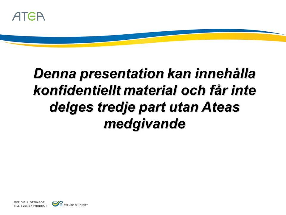 Denna presentation kan innehålla konfidentiellt material och får inte delges tredje part utan Ateas medgivande