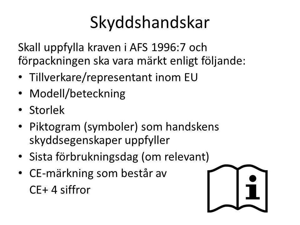 Skyddshandskar Skall uppfylla kraven i AFS 1996:7 och förpackningen ska vara märkt enligt följande: