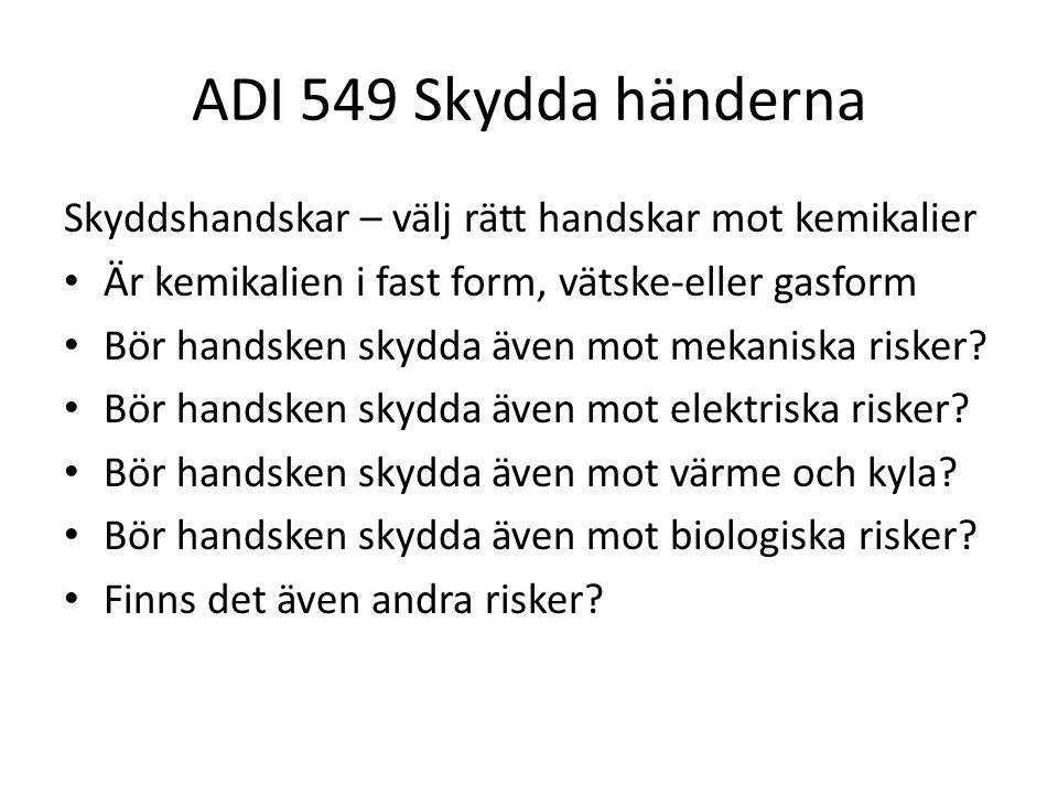 ADI 549 Skydda händerna Skyddshandskar – välj rätt handskar mot kemikalier. Är kemikalien i fast form, vätske-eller gasform.