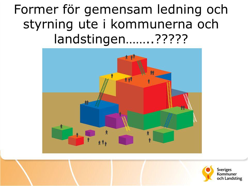 Former för gemensam ledning och styrning ute i kommunerna och landstingen……..