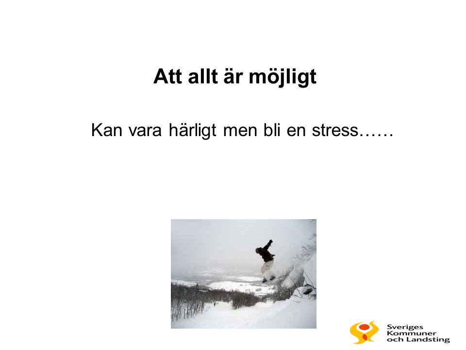 Att allt är möjligt Kan vara härligt men bli en stress……