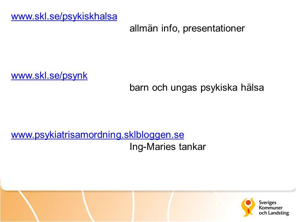 www.skl.se/psykiskhalsa allmän info, presentationer. www.skl.se/psynk. barn och ungas psykiska hälsa.
