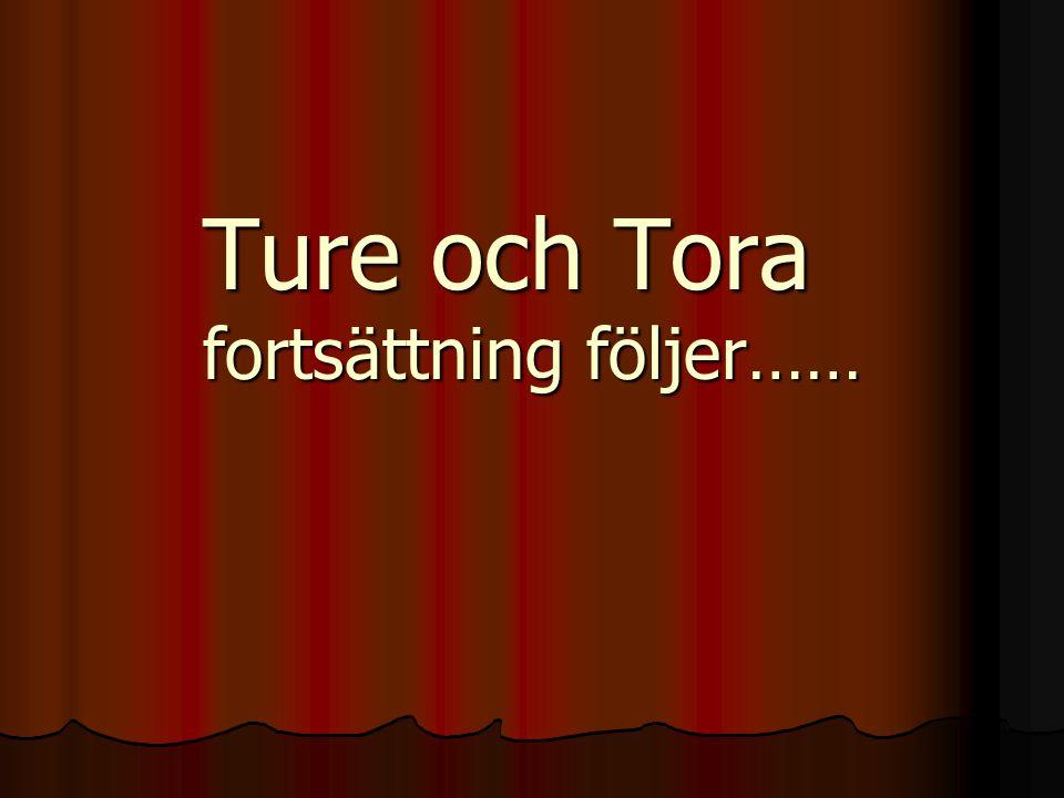 Ture och Tora fortsättning följer……