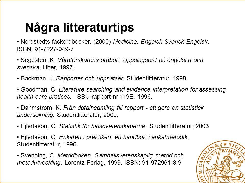 Några litteraturtips Nordstedts fackordböcker. (2000) Medicine. Engelsk-Svensk-Engelsk. ISBN: 91-7227-049-7.