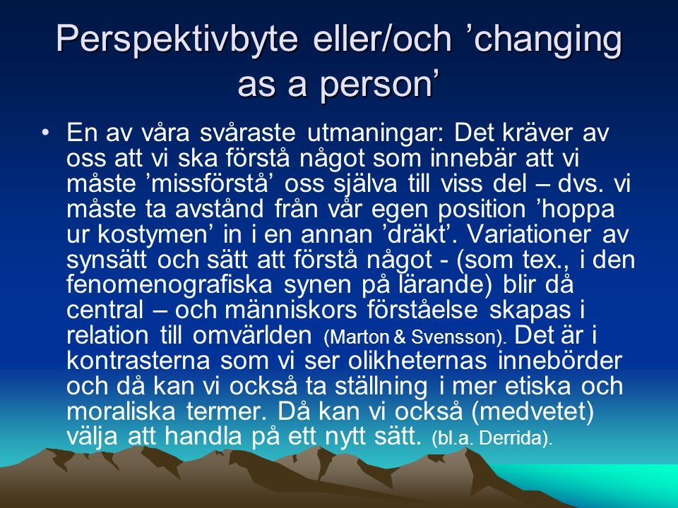 Perspektivbyte eller/och 'changing as a person'