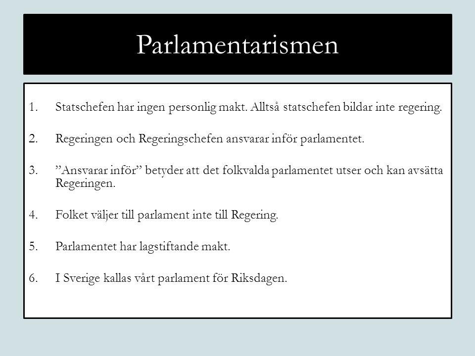 Parlamentarismen Statschefen har ingen personlig makt. Alltså statschefen bildar inte regering.