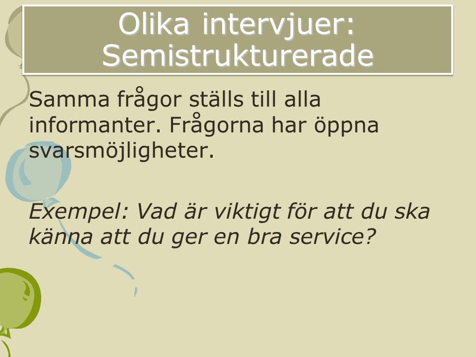 Olika intervjuer: Semistrukturerade