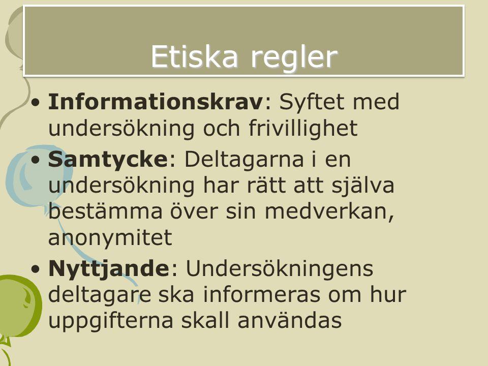 Etiska regler Informationskrav: Syftet med undersökning och frivillighet.