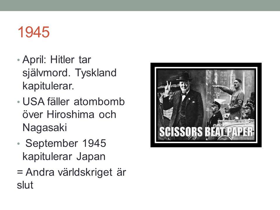 1945 April: Hitler tar självmord. Tyskland kapitulerar.