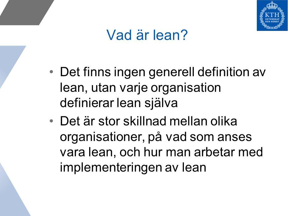 Vad är lean Det finns ingen generell definition av lean, utan varje organisation definierar lean själva.
