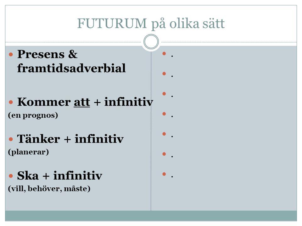 FUTURUM på olika sätt Presens & framtidsadverbial